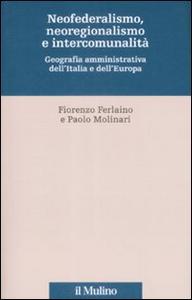 Libro Neofederalismo, neoregionalismo e intercomunità. Geografia amministrativa dell'Italia e dell'Europa