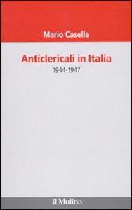 Libro Anticlericali in Italia. 1944-1947 Mario Casella
