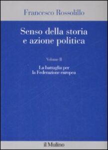 Senso della storia e azione politica. Vol. 2: La battaglia per la Federazione europea.