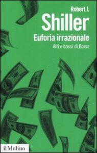 Foto Cover di Euforia irrazionale. Alti e bassi di borsa, Libro di Robert J. Shiller, edito da Il Mulino