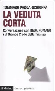 La veduta corta. Conversazione con Beda Romano sul grande crollo della finanza - Tommaso Padoa Schioppa,Beda Romano - copertina