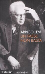 Libro Un paese non basta Arrigo Levi