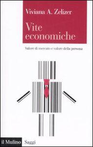 Libro Vite economiche. Valore di mercato e valore della persona Viviana A. Zelizer