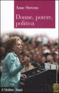 Foto Cover di Donne, potere, politica, Libro di Anne Stevens, edito da Il Mulino