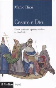 Libro Cesare e Dio. Potere spirituale e potere secolare in Occidente Marco Rizzi