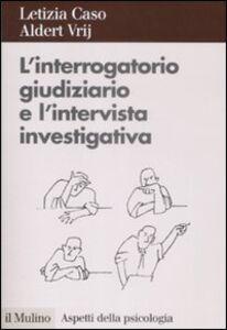 Libro L' interrogatorio giudiziario e l'intervista investigativa. Metodi e tecniche di conduzione Letizia Caso , Aldert Vrij
