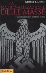 La nazionalizzazione delle masse. Simbolismo politico e movimenti di massa in Germania (1815-1933)