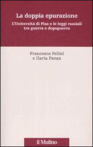 Libro La doppia epurazione. L'Università di Pisa e le leggi razziali tra guerra e dopoguerra Francesca Pelini , Ilaria Pavan