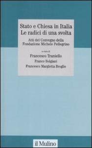 Libro Stato e Chiesa in Italia. Le radici di una svolta. Atti del Convegno della Fondazione Michele Pellegrino (Torino, 23 novembre 2007)