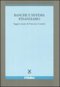 Banche e sistema finanziario. Saggi in onore di Francesco Cesarini - copertina