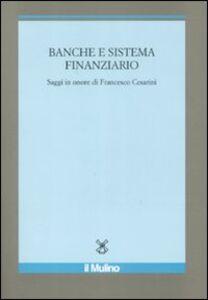 Foto Cover di Banche e sistema finanziario. Saggi in onore di Francesco Cesarini, Libro di  edito da Il Mulino