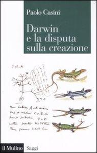 Foto Cover di Darwin e la disputa sulla creazione, Libro di Paolo Casini, edito da Il Mulino