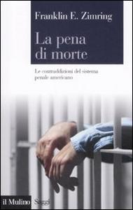 Libro La pena di morte. Le contraddizioni del sistema penale americano Franklin E. Zimring