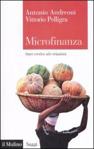 Libro Microfinanza. Dare credito alle relazioni Vittorio Pelligra , Antonio Andreoni