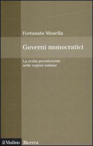 Libro Governi monocratici. La svolta presidenziale nelle regioni italiane Fortunato Musella