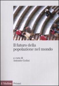 Libro Il futuro della popolazione del mondo