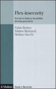 Libro Flex-insecurity. Perché in Italia la flessibilità diventa precarietà Fabio Berton , Matteo Richiardi , Stefano Sacchi