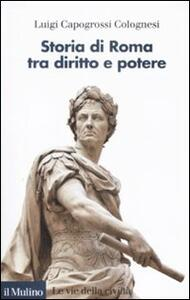 Storia di Roma tra diritto e potere - Luigi Capogrossi Colognesi - copertina