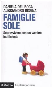 Libro Famiglie sole. Sopravvivere con un welfare inefficiente Daniela Del Boca , Alessandro Rosina