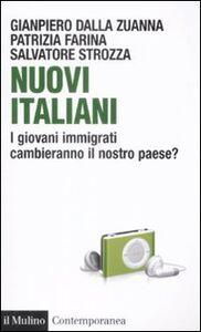 Libro Nuovi italiani. I giovani immigrati cambieranno il nostro paese? Gianpiero Dalla Zuanna , Patrizia Farina , Salvatore Strozza