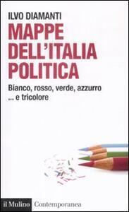 Mappe dall'Italia politica. Bianco, rosso, verde, azzurro... e tricolore - Ilvo Diamanti - copertina