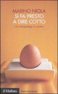 Foto Cover di Si fa presto a dire cotto. Un antropologo in cucina, Libro di Marino Niola, edito da Il Mulino