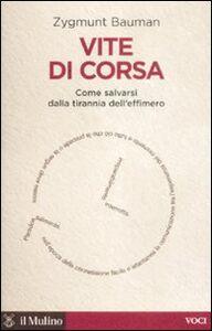 Libro Vite di corsa. Come salvarsi dalla tirannia dell'effimero Zygmunt Bauman