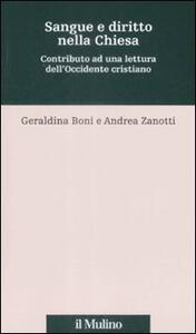 Sangue e diritto nella Chiesa. Contributo alla lettura dell'Occidente cristiano - Geraldina Boni,Andrea Zanotti - copertina