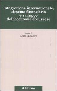 Foto Cover di Integrazione internazionale, sistema finanziario e sviluppo dell'economia abruzzese, Libro di  edito da Il Mulino