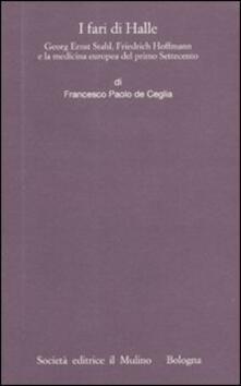 I fari di Halle. Georg Ernst Stahl, Friedrich Hoffmann e la medicina europea del primo Settecento.pdf