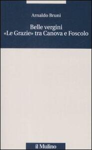Libro Belle vergini. «Le Grazie» tra Canova e Foscolo Arnaldo Bruni