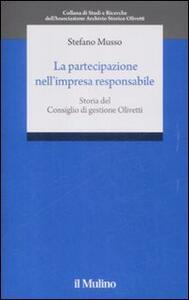La partecipazione nell'impresa responsabile. Storia del Consiglio di gestione Olivetti - Stefano Musso - copertina