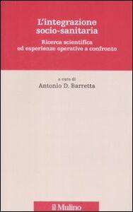 Foto Cover di L' integrazione socio-sanitaria. Ricerca scientifica ed esperienze operative a confronto, Libro di  edito da Il Mulino