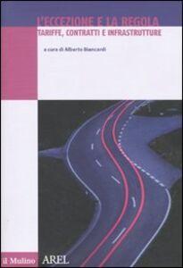 Foto Cover di L' eccezione e la regola. Tariffe, contratti e infrastrutture, Libro di  edito da Il Mulino
