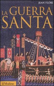 Libro La guerra santa. La formazione dell'idea di crociata nell'Occidente cristiano Jean Flori