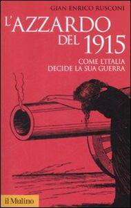 Libro L' azzardo del 1915. Come l'Italia decide la sua guerra G. Enrico Rusconi