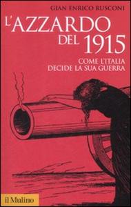 Libro L' azzardo del 1915. Come l'Italia decide la sua guerra Gian Enrico Rusconi