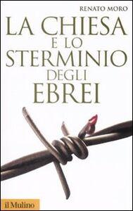 Libro La Chiesa e lo sterminio degli ebrei Renato Moro