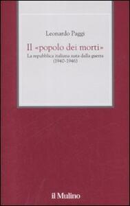 Il «popolo dei morti». La Repubblica Italiana nata dalla guerra (1940-1946) - Leonardo Paggi - copertina
