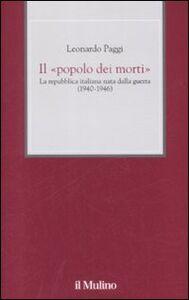 Foto Cover di Il «popolo dei morti». La Repubblica Italiana nata dalla guerra (1940-1946), Libro di Leonardo Paggi, edito da Il Mulino