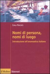 Nomi di persona, nomi di luogo. Introduzione all'onomastica italiana - Carla Marcato - copertina