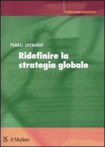 Ridefinire la strategia globale - Pankaj Ghemawat - copertina