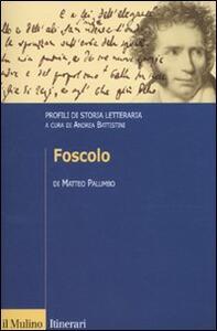 Foscolo. Profili di storia letteraria - Matteo Palumbo - copertina