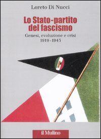 Lo Stato-partito del fascismo. Genesi, evoluzione e crisi. 1919-1943