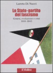 Foto Cover di Lo Stato-partito del fascismo. Genesi, evoluzione e crisi. 1919-1943, Libro di Loreto Di Nucci, edito da Il Mulino