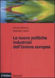 Le nuove politiche industriali dell'Unione Europea - Patrizio Bianchi,Sandrine Labory - copertina