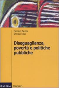 Diseguaglianza, povertà e politiche pubbliche - Massimo Baldini,Stefano Toso - copertina