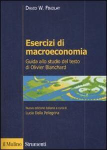Esercizi di macroeconomia. Guida allo studio del testo di Olivier Blanchard - David W. Findlay - copertina