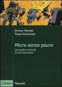 Foto Cover di Micro senza paura. Una guida ai principi di microeconomia, Libro di Dominick Heckner,Tobias Kretschmer, edito da Il Mulino