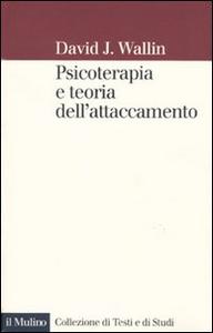 Libro Psicoterapia e teoria dell'attaccamento David J. Wallin